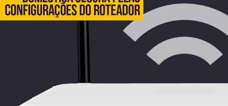 5 maneiras de manter sua rede doméstica segura pelas configurações do roteador