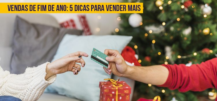 5 Dicas Para Vender Mais No Final Do Ano